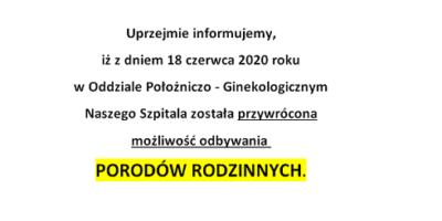 Uprzejmie informujemy, iż zdniem 18 czerwca 2020 roku wOddziale Położniczo- Ginekologicznym Naszego Szpitala została przywrócona możliwośćodbywaniaPORODÓWRODZINNYCH.